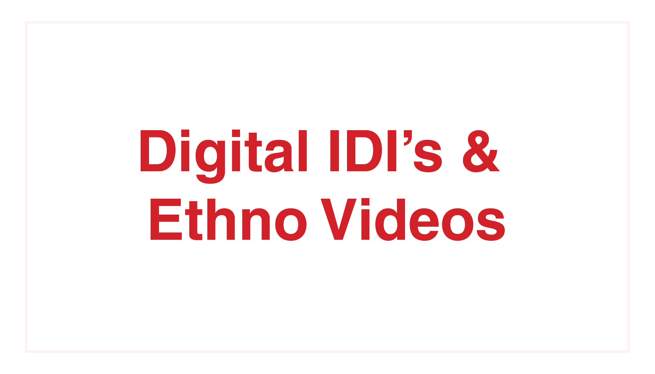 Kelton Global_Digital IDI's & Ethno Videos