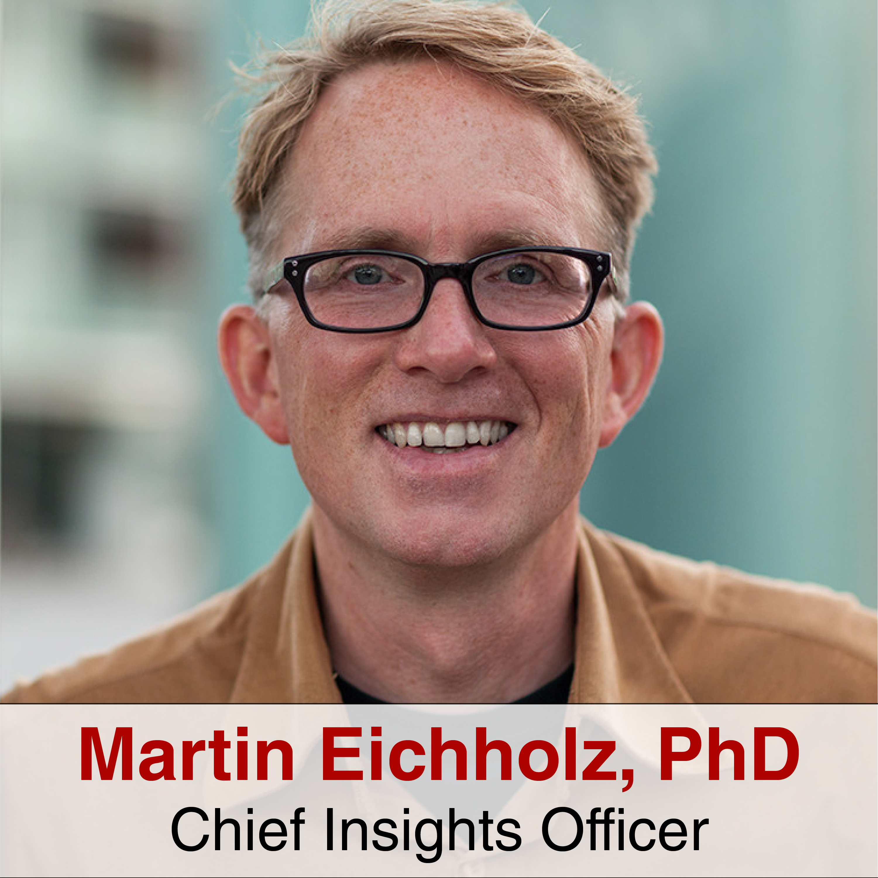 Martin Eichholz, PhD, Chief Insights Officer, Kelton Global